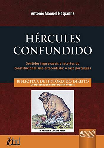 Hércules Confundido - Sentidos Improváveis e Incertos do Constitucionalismo Oitocentista: o Caso Português