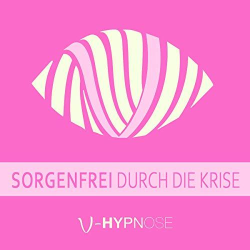 """Hypnose-Hörbuch """"Sorgenfrei durch die Krise"""" Titelbild"""