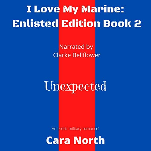 Unexpected: I Love My Marine: Enlisted Editon, Book 2