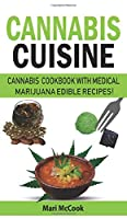 Cannabis Cuisine: Cannabis Cookbook with Medical Marijuana Edible Recipes! Learn to Decarb, Extract and Make Your Own Butter, Candy and Desserts. Healing Magic and Advanced Marijuana Growing Secrets