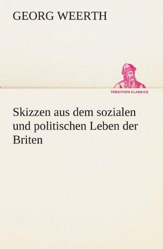 Skizzen aus dem sozialen und politischen Leben der Briten (TREDITION CLASSICS)