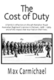The Cost of Duty: A family's reflection on the 9th Battalion Royal Australian Regiment's service in Vietnam, 1968 – 1969, and of the impact that tour had on their lives. (English Edition)