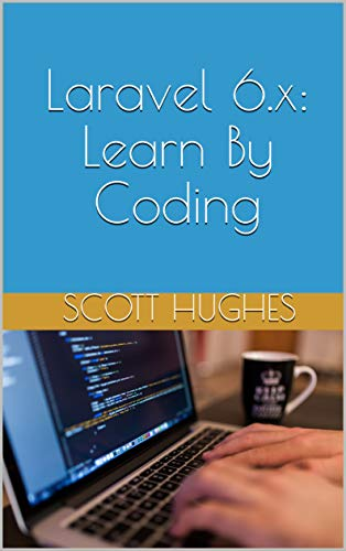Laravel 6.x: Learn By Coding (English Edition)