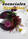 Remedios esenciales: Con Aceites Naturales para la Belleza y la Vida Cotidiana