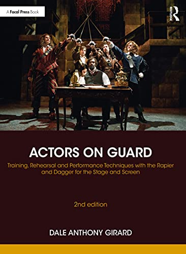 Actors on Guard: Training, Rehearsal and Performance Techniques with the Rapier and Dagger for the Stage and Screen (English Edition)