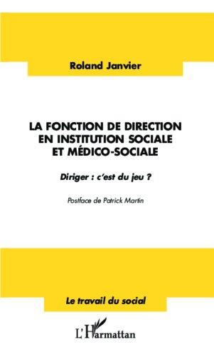 La fonction de direction en institution sociale et médico-sociale: Diriger : c'est du jeu ? (Travail du social) (French Edition)