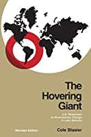 The Hovering Giant: U.S. Responses to Revolutionary Change in Latin America, 1910-1985 (Pitt Latin American Series)