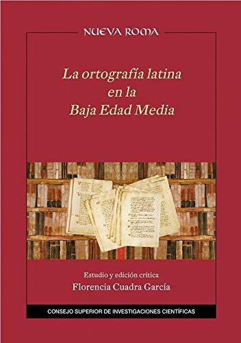 La ortografía latina en la Baja Edad Media: Estudio y edición crítica: 47 (Nueva Roma)