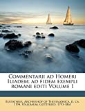Commentarii ad Homeri Iliadem; ad fidem exempli romani editi Volume 1 (Latin Edition)