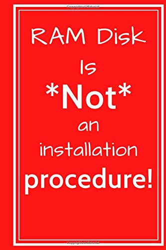 RAM disk is *not* an installation procedure!: 120 Page 6x9 College Ruled Notebook/Journal
