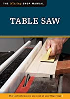 Table Saw: The Tool Information You Need at Your Fingertips (The Missing Shop Manual)