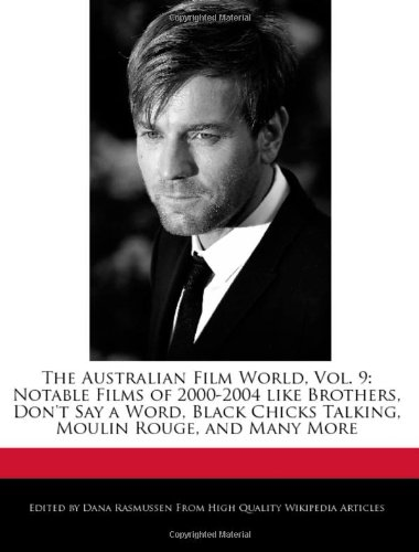 The Australian Film World, Vol. 9: Notable Films of 2000-2004 Like Brothers, Don't Say a Word, Black Chicks Talking, Moulin Rouge, and Many More