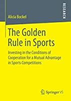 The Golden Rule in Sports: Investing in the Conditions of Cooperation for a Mutual Advantage in Sports Competitions