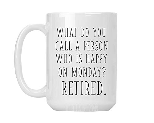 What Do You Call A Person Who Is Happy On Monday? Retired. - Ceramic Coffee Mug Large 15 oz White Cup