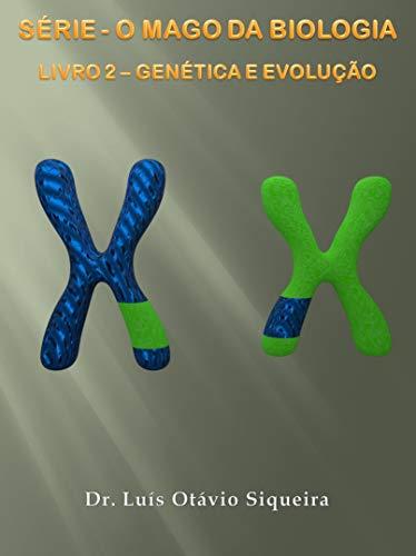 O MAGO DA BIOLOGIA: LIVRO 2 - GENÉTICA E EVOLUÇÃO