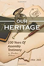 Our Heritage: 100 Years of Assembly Testimony in Windsor, Ontario: Windsor Gospel Hall 1916-2016