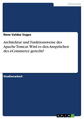 Architektur und Funktionsweise des Apache Tomcat. Wird es den Ansprüchen des eCommerce gerecht? (German Edition)