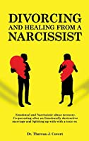 Divorcing and Healing from a Narcissist: Emotional and Narcissistic Abuse Recovery - Coparenting in an Emotionally Destructive Marriage and Splitting up With a Toxic Ex