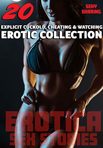 SEXY SHARING (20 EXPLICIT CUCKOLD, CHEATING & WATCHING EROTICA SHORT SEX STORIES : EROTIC MENAGES COLLECTION) (English Edition)