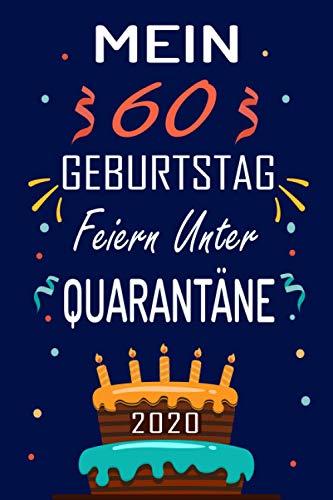 MEIN 60 GEBURTSTAG Feiern Unter QUARANTÄNE 2020: 60 Jahre geburtstag,Geschenk Für Jungen und Mädchen, geburtstagsgeschenke... Sie ein einzigartiges Geburtstagsgeschenk ? notizbuch geschenk....