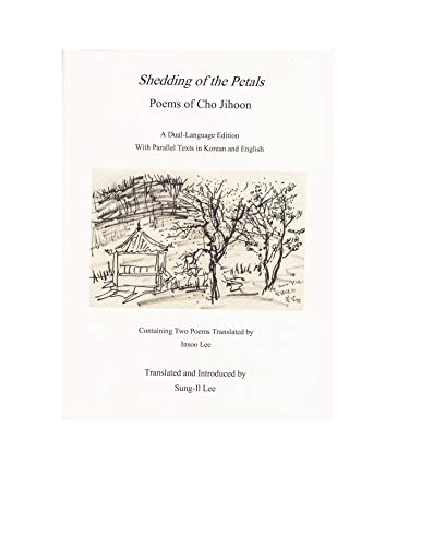 Shedding of the Petals: Poems of Cho Jihoon A Dual Language Edition with Parallel Texts in Korean and English (English and Korean Edition)