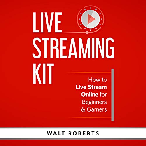 Live Streaming Kit Audiobook By Walt Roberts cover art
