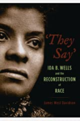 """""""They Say"""": Ida B. Wells and the Reconstruction of Race (New Narratives in American History) Kindle Edition"""