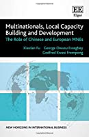 Multinationals, Local Capacity Building and Development: The Role of Chinese and European Mnes (New Horizons in International Business)