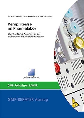 Kernprozesse im Pharmalabor: GMP-konforme Analytik von der Probenahme bis zur Dokumentation (GMP-Fachwissen)