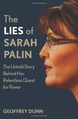 The Lies of Sarah Palin: The Untold Story Behind Her Relentless Quest for Power