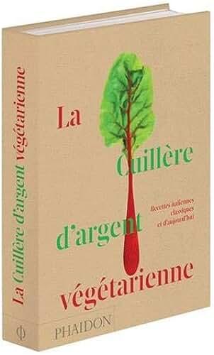 La cuillère d'argent végétarienne : Recettes italiennes classiques et d'aujourd'hui