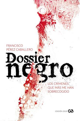 Dossier Negro: Los crímenes que más me han sobrecogido