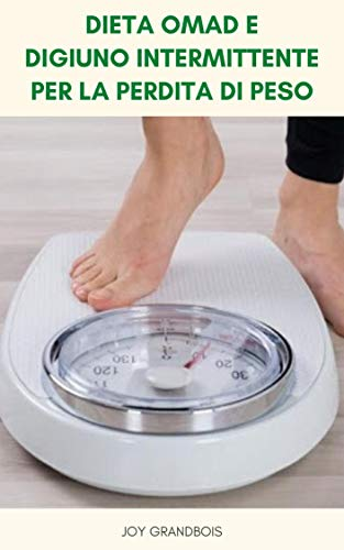 Dieta OMAD E Digiuno Intermittente Per La Perdita Di Peso : Il Miglior Uso Della Dieta OMAD - Preoccupazioni Sulla Dieta OMAD - Benefici Della Dieta OMAD - Che Cos'è La Dieta OMAD ?