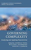 Governing Complexity: Analyzing and Applying Polycentricity (Cambridge Studies in Economics, Choice, and Society)