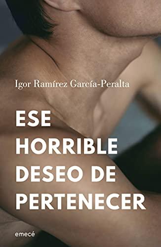 Ese horrible deseo de pertenecer de Igor Ramírez García-Peralta