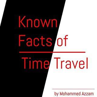Known Facts of Time Travel                   Written by:                                                                                                                                 Mohammed Azzam                               Narrated by:                                                                                                                                 Ella Greenwood                      Length: 30 mins     Not rated yet     Overall 0.0