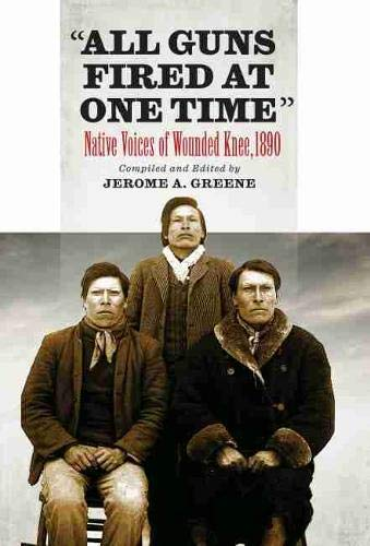 All Guns Fired at One Time: Native Voices of Wounded Knee