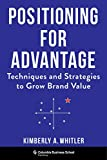 Positioning for Advantage: Techniques and Strategies to Grow Brand Value (English Edition)