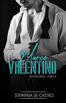 Marco Valentino (Os Mafiosos Livro 4) por [Stephânia de Castro, Jéssica D. Santos, Elaine da Silva]