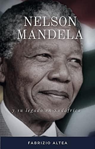 Nelson Mandela y su legado en Sudáfrica (Spanish Edition)