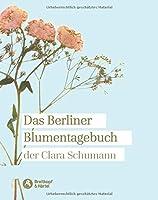 Das Berliner Blumentagebuch der Clara Schumann 1857 - 1859