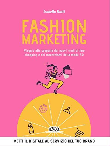 Fashion marketing. Viaggio alla scoperta dei nuovi modi di fare shopping e dei meccanismi della moda 4.0