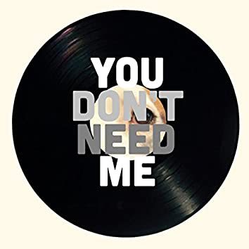 You Don't Need Me
