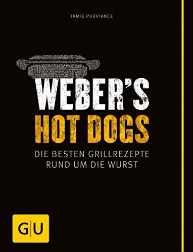 Weber's Hot Dogs: Die besten Grillrezepte rund um die Wurst (GU Weber's Grillen)