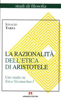 La razionalità dell'etica di Aristotele. Uno studio su Etica Nicomachea (Vol. 1)