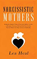 Narcissistic Mothers: Healing the Daughters Victims of Narcissistic Mothers. A Guide to Recognize Narcissism, Heal and Break Free from the Narcissist ... Journey of Self-healing (psychological abuse)