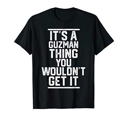It's a Guzman Thing You Wouldn't Get It - Family Last Name T-Shirt