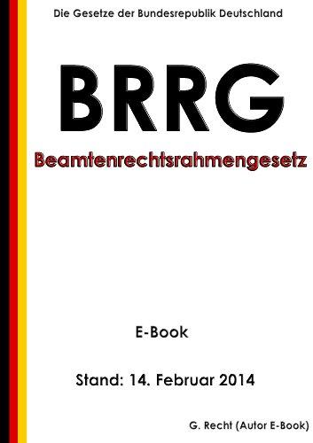 Rahmengesetz zur Vereinheitlichung des Beamtenrechts (Beamtenrechtsrahmengesetz - BRRG) - E-Book - Stand: 14. Februar 2014 (German Edition)