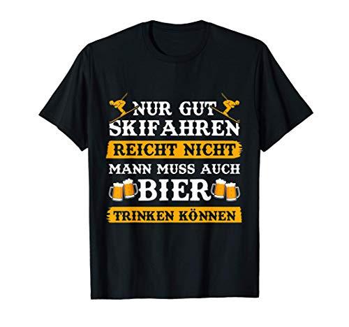 Nur gut Ski fahren reicht nicht aus Bier Skifahrer Apres Ski T-Shirt
