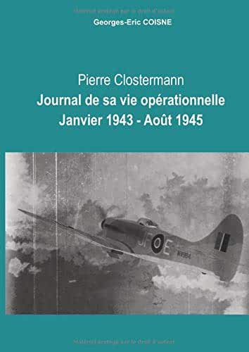 Pierre CLOSTERMANN Journal de sa vie opérationnelle Janvier 1943 - Août 1945
